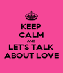 KEEP CALM AND LET'S TALK ABOUT LOVE - Personalised Poster A4 size