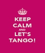 KEEP CALM AND LET'S TANGO! - Personalised Poster A4 size