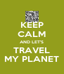 KEEP CALM AND LET'S TRAVEL MY PLANET - Personalised Poster A4 size