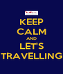 KEEP CALM AND LET'S TRAVELLING - Personalised Poster A4 size