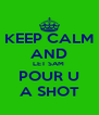 KEEP CALM AND LET SAM  POUR U A SHOT - Personalised Poster A4 size