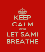 KEEP CALM AND LET SAMI BREATHE - Personalised Poster A4 size