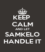 KEEP  CALM AND LET SAMKELO HANDLE IT - Personalised Poster A4 size