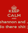 KEEP CALM AND Let shannon and Josh do there shit ;) - Personalised Poster A4 size