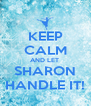 KEEP CALM AND LET  SHARON HANDLE IT! - Personalised Poster A4 size
