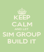 KEEP CALM AND LET  SIM GROUP BUILD IT - Personalised Poster A4 size
