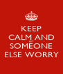 KEEP CALM AND LET SOMEONE ELSE WORRY - Personalised Poster A4 size