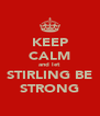 KEEP CALM and let STIRLING BE STRONG - Personalised Poster A4 size