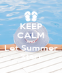 KEEP CALM AND Let Summer Start - Personalised Poster A4 size