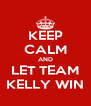 KEEP CALM AND LET TEAM KELLY WIN - Personalised Poster A4 size