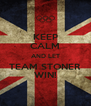 KEEP CALM AND LET TEAM STONER WIN! - Personalised Poster A4 size