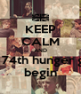 KEEP CALM AND let the 74th hunger games  begin - Personalised Poster A4 size