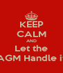 KEEP CALM AND Let the AGM Handle it - Personalised Poster A4 size