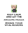 KEEP CALM AND LET THE AWESOME PRUSSIA INVADE YOUR VITAL REGIONS - Personalised Poster A4 size