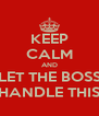 KEEP CALM AND LET THE BOSS HANDLE THIS - Personalised Poster A4 size