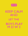 KEEP CALM AND LET THE  BOYS PLAY M D W 3 - Personalised Poster A4 size