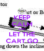 KEEP CALM AND LET THE CART GO - Personalised Poster A4 size