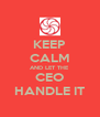 KEEP CALM AND LET THE CEO HANDLE IT - Personalised Poster A4 size