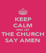 KEEP CALM AND LET THE CHURCH SAY AMEN - Personalised Poster A4 size