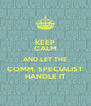 KEEP CALM AND LET THE COMM. SPECIALIST HANDLE IT - Personalised Poster A4 size