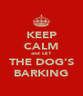 KEEP CALM and LET THE DOG'S BARKING - Personalised Poster A4 size