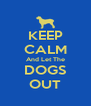 KEEP CALM And Let The DOGS OUT - Personalised Poster A4 size