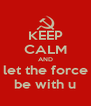 KEEP CALM AND let the force be with u - Personalised Poster A4 size