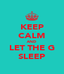 KEEP CALM AND LET THE G SLEEP - Personalised Poster A4 size