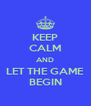 KEEP CALM AND LET THE GAME BEGIN - Personalised Poster A4 size