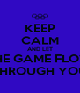 KEEP CALM AND LET THE GAME FLOW THROUGH YOU - Personalised Poster A4 size