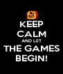 KEEP CALM AND LET THE GAMES BEGIN! - Personalised Poster A4 size