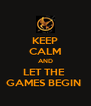 KEEP CALM AND LET THE  GAMES BEGIN  - Personalised Poster A4 size
