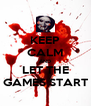 KEEP CALM AND LET THE GAMES START - Personalised Poster A4 size