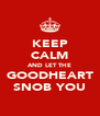 KEEP CALM AND LET THE GOODHEART SNOB YOU - Personalised Poster A4 size