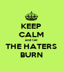 KEEP CALM and let THE HATERS BURN - Personalised Poster A4 size