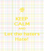KEEP CALM AND Let the haters Hate! - Personalised Poster A4 size
