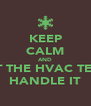 KEEP CALM AND LET THE HVAC TECH HANDLE IT - Personalised Poster A4 size