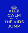 KEEP CALM AND LET THE KIDS JUMP - Personalised Poster A4 size