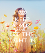 KEEP CALM AND LET THE  LIGHT IN - Personalised Poster A4 size