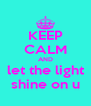 KEEP CALM AND let the light shine on u - Personalised Poster A4 size
