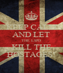 KEEP CALM AND LET THE LSPD KILL THE HOSTAGES! - Personalised Poster A4 size
