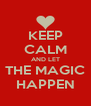 KEEP CALM AND LET THE MAGIC HAPPEN - Personalised Poster A4 size