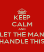 KEEP CALM AND LET THE MAN HANDLE THIS - Personalised Poster A4 size
