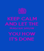 KEEP CALM AND LET THE MASTER SHOW YOU HOW IT'S DONE - Personalised Poster A4 size