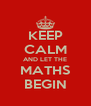 KEEP CALM AND LET THE MATHS BEGIN - Personalised Poster A4 size