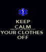 KEEP CALM AND LET THE MEDIC CUT  YOUR CLOTHES  OFF - Personalised Poster A4 size