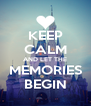 KEEP CALM AND LET THE MEMORIES BEGIN - Personalised Poster A4 size