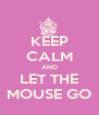 KEEP CALM AND LET THE MOUSE GO - Personalised Poster A4 size