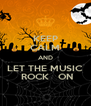 KEEP CALM AND LET THE MUSIC  ROCK   ON - Personalised Poster A4 size