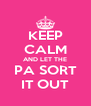 KEEP CALM AND LET THE PA SORT IT OUT - Personalised Poster A4 size